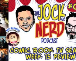 PODCAST: Jock and Nerd Episode 77: Comic Book TV Week 15