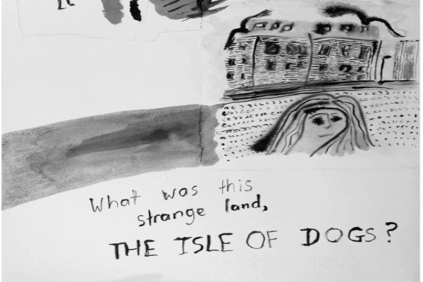 "Black and white drawing of a building with a woman asking the question ""What was this strange land, The Isle of Dog?"""